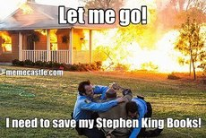 Let me go!  I need to save my Stephen King Books!